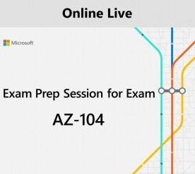 Exam Prep Session for Exam AZ-104 : Microsoft Azure Administrator